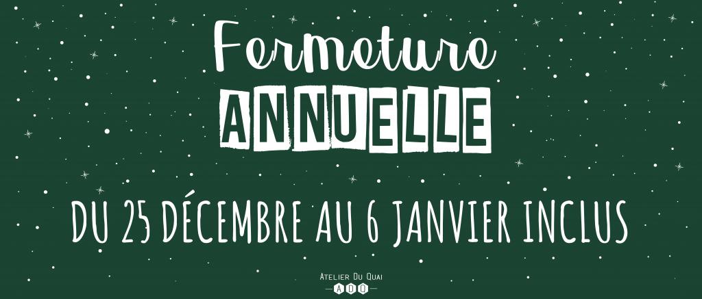 Fermeture vacances de Noël 2018 - Atelier du Quai